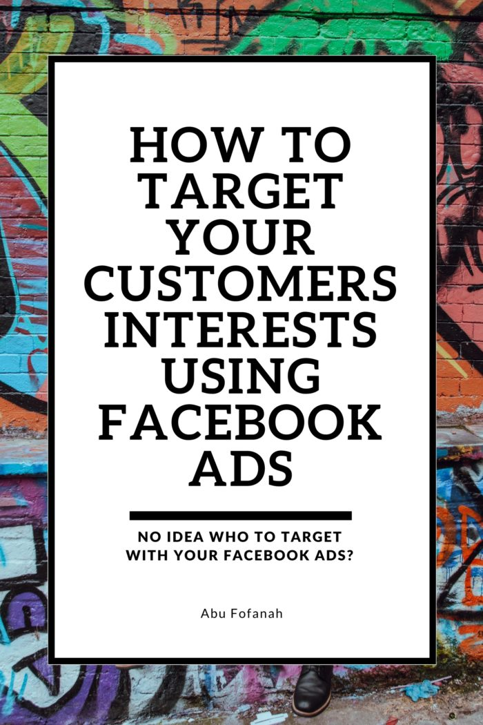 How to Target Your Customers Interests Using Facebook Ads